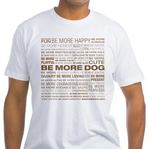 Be More Dog Beliefs T-shirts